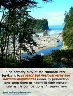 The primary duty of the National Park Service is to protect the national parks and national monuments under its jurisdiction and keep them as nearly in their natural state as this can be done… - Stephen Mather