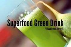 Superfood Green Drink / http://villagegreennetwork.com/superfood-green-drink/