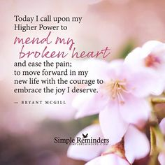 Mend my broken heart Today I call upon my Higher Power to mend my broken heart and ease the pain; to move forward in my new life with the courage to embrace the joy I deserve. Prayer For Broken Heart, Mending A Broken Heart, Uplifting Quotes, Inspirational Quotes, Motivational, Bryant Mcgill, Gods Strength, Prayer For Today, Libra Love