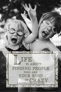 Life is about finding people who are your kind of crazy ;-) I love the crazy people in my life! Great Quotes, Quotes To Live By, Funny Quotes, Inspirational Quotes, Motivational Quotes, Crazy Quotes, Awesome Quotes, Wisdom Quotes, Positive Quotes