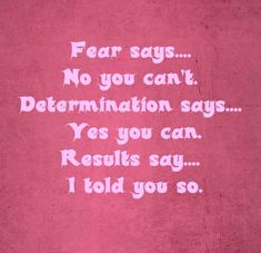 Fear says no you can't. Determination says Yes you can. Results say I told you so. - Fitness Inspiration #fitness #inspiration #BeFit