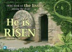 Luke 24: 6 - He is not here, but is risen: remember how he spake unto you when he was yet in Galilee,