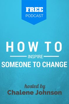 In this episode I will share with you the tips and best practices for creating change in an individual.  Click the image to listen.  **PLEASE SUBSCRIBE**