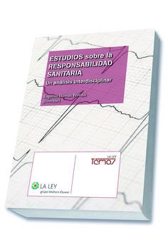 Estudios sobre responsabilidad sanitaria : un análisis interdisciplinar / Eugenio Llamas Pombo (director). - 2014