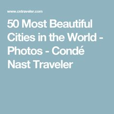 50 Most Beautiful Cities in the World - Photos - Condé Nast Traveler