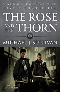 The Rose and the Thorn / Michael J. Sullivan (The Riyria Chronicles, #2) Kindle Price: £4.99. Got Book 1 as ARC...