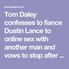 Tom Daley confesses to fiance Dustin Lance to online sex with another man  and vows to