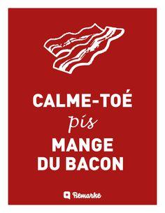 Calme-toé pis mange du bacon