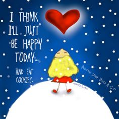 I think I'll just be happy today. and eat cookies. Sassy Quotes, Cute Quotes, Funny Quotes, Qoutes, Just Be Happy, Happy Today, Logan Quotes, Winter Words, Sassy Pants