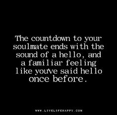 The-countdown-to-your-soulmate-ends-with-the-sound-of-a-hello,-and-a-familiar-feeling-like-you've-said-hello-once-before