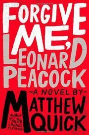 FORGIVE ME, LEONARD PEACOCK by Matthew Quick   #kickipyourheels