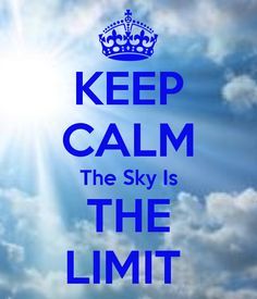 Keep Calm And The Sky Is The Limit!!! Bebe'!!! Love this one'!!!