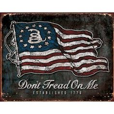 Tin Sign:Don't Tread On Me - American Flag Distressed Retro Vintage Tin Sign.Tin Signs are newly made metal posters that are often distressed to look vintage.This is a brand new tin sign. It shows a flag and the wor Vintage Tin Signs, Vintage Flag, Vintage Metal, Retro Vintage, Tin Metal, Vintage Style, Vintage Tins, Poster Vintage, Steel Metal