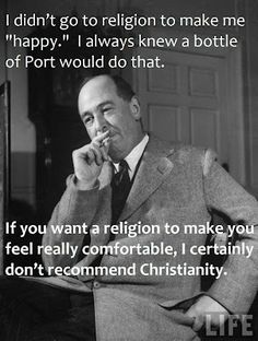 CS Lewis This has been my experience. The Bible has had too many revisions and the religion is built on beliefs stolen from other religions. Raised Baptist, studied the Bible. Great Quotes, Quotes To Live By, Me Quotes, Inspirational Quotes, The Words, Cool Words, 5 Solas, Just Keep Walking, Cs Lewis Quotes