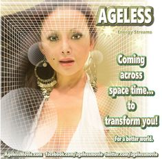 https://www.facebook.com/angemayaworld/videos/10158001091655533/  AGELESS MOVIE:  AgelessMovie.com   facebook.com/agelessmovie  twitter.com/agelessmovie  AGELESS Energy Streams ... Coming across space and time ... to transform you! For a better world.