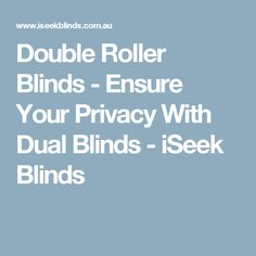 Double Roller Blinds - Ensure Your Privacy With Dual Blinds - iSeek Blinds
