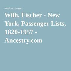 Wilh. Fischer - New York, Passenger Lists, 1820-1957 - Ancestry.com