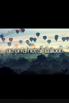 bucket list | before I die | hot air balloon although I'm scared of heights it would be fun