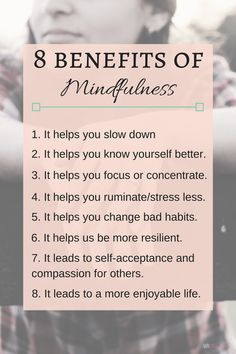 Mindfulness has many benefits for your life. Mindfulness changes the way you live, the way you view life, and the way you approach any given moment. ~Practigal Blog