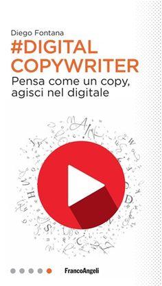 Digital Copywriter – pensa come un copy, agisci nel digitale: nuovo libro di Diego Fontana, edito da FrancoAngeli. Comptenze, idee, strumenti, suggerimenti