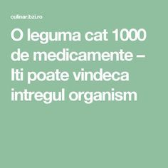 O leguma cat 1000 de medicamente – Iti poate vindeca intregul organism - BZI. Health Tips, Food And Drink, Health Fitness, Homemade, Cats, Crochet Wedding, Wi Fi, Desserts, Natural