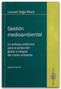 Gestión medioambiental - Leonel Vega Mora - Tercer Mundo Editores    http://www.librosyeditores.com/tiendalemoine/ingenieria-ambiental/2331-gestion-medioambiental-un-enfoque-sistemico-para-la-proteccion-global-e-integral-del-medio-ambiente.html    Editores y distribuidores.