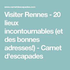 Visiter Rennes - 20 lieux incontournables (et des bonnes adresses!) - Carnet d'escapades