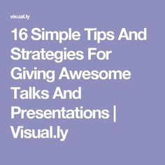 16 Simple Tips And Strategies For Giving Awesome Talks And Presentations | Visual.ly