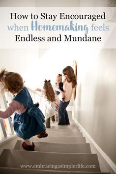 How to stay encouraged when homemaking feels endless and mundane