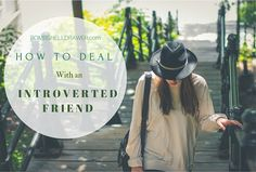 How to deal with an introverted friend
