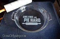 Live Free and PIE HARD.  Etched Pie Plate by GoneGirly on Etsy, $25.00
