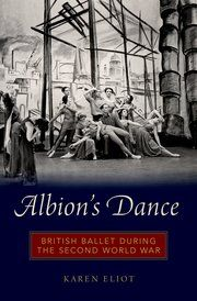Albion's Dance  British Ballet during the Second World War  Karen Eliot  A new telling of ballet during the Second World War Reveals the stories of the ballet companies and dancers who were active during the war Sheds new light on a time when British ballet established its national identity