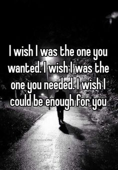 I wish I was the one you wanted. I wish I was the one you needed. I wish I could be enough for you I Wish Quotes, I Needed You Quotes, I Want You Quotes, Needing You Quotes, Happy Quotes, True Quotes, Qoutes, Not Good Enough Quotes, Love Is Not Enough