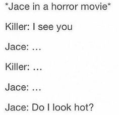 Jace Herondale // The Mortal Instruments // TMI > he wouldn't act like that if killer was a duck