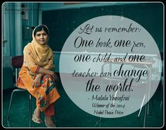 Let us remember, one book, one pen, one child and one teacher can change the world #Malala #Yousafzai #change #education #women #teacher