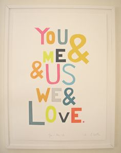 you and me. I think I need a board just for love quotes. The Words, More Than Words, Cool Words, All You Need Is Love, Just For You, My Love, Artwork Prints, Word Art, Inspire Me