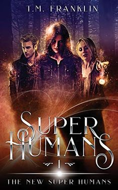 Amazon.com: Super Humans: The New Super Humans, Book One eBook: Franklin, T.M.: Kindle Store Book 1, This Book, Childhood Friends, Super Natural, Super Powers, Free Ebooks, Book Lovers, Audiobooks, Romance