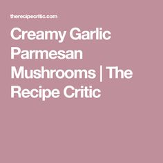 Creamy Garlic Parmesan Mushrooms | The Recipe Critic