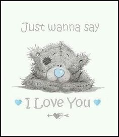 Just wanna say I Love You ♡ Tatty Teddy tjn Tatty Teddy, Cute Images, Cute Pictures, Valentines Day Images Free, Watercolor Card, Teddy Bear Quotes, Teddy Bear Pictures, Blue Nose Friends, Love Bear