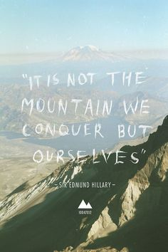 It is not the mountain we conquer but ourselves. quote