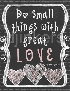 "#smiletoday ""Do small things with great love.""  chalk art, cute font, heart font, love quotes, mother teresa"