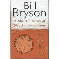 Bill Bryson . A short history of Nearly Everything
