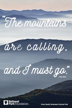 """""""The mountain are calling and I must go."""" ~John Muir (Great Smoky Mountains National Park)   #FindYourPark #EncuentraTuParque #Quote"""