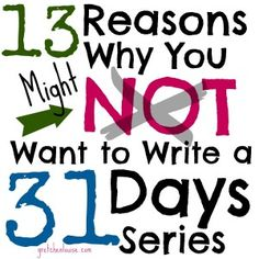 13 Reasons Why You Might Not Want to Write a 31 Days Series [on Your Blog] - Gretchen Louise
