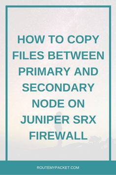 Copy files between primary and secondary nodes on Juniper SRX Firewall - Route My Packet Router Configuration, Connection Network, Juniper Networks, Network Engineer, Computer Network, Continue Reading, Computers, Engineering, Articles