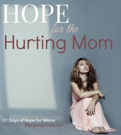 Hope for the Hurting Mom - when your struggles are more than you can bear alone.
