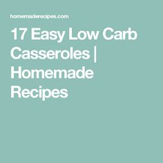 17 Easy Low Carb Casseroles | Homemade Recipes