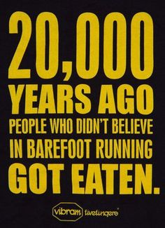 years ago, people who didn't believe in barefoot running got eaten. barefoot running. Barefoot Running, Going Barefoot, Walking Barefoot, Dry Humping, Justin Bieber Songs, Me Quotes, Funny Quotes, Bitch Quotes, Girl Quotes
