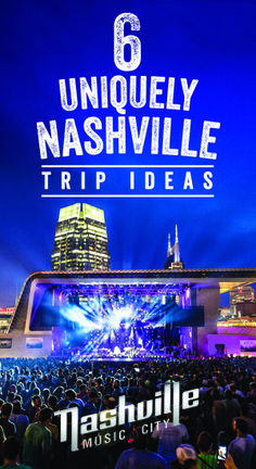 For the top of your travel bucket list: 6 Uniquely Nashville Trip Ideas. Experience Music City like never before and do things you can't do anywhere else.