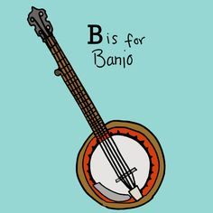 b is for banjo